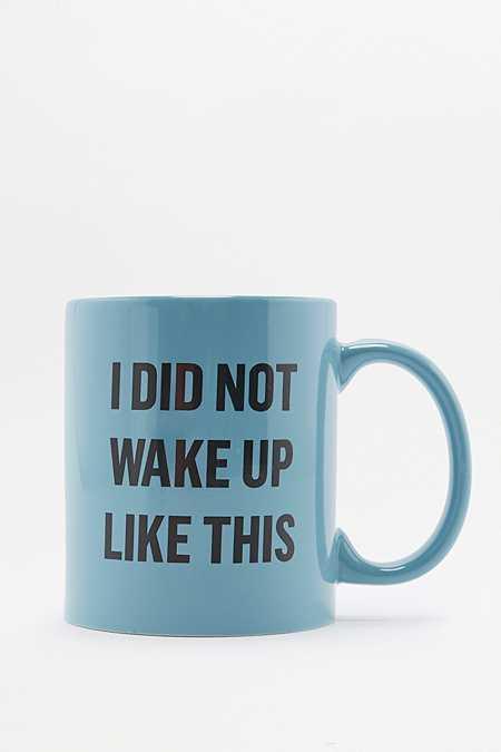 Tasse I Did Not Wake Up Like This