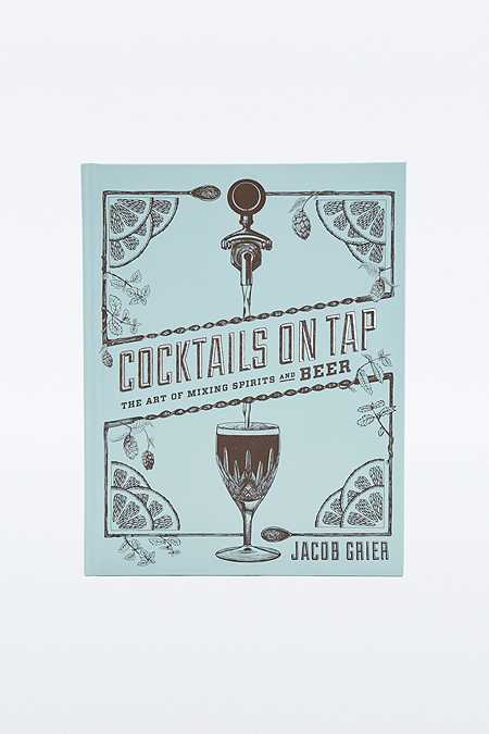Cocktails on Tap: The Art of Mixing Spirits and Beer Book