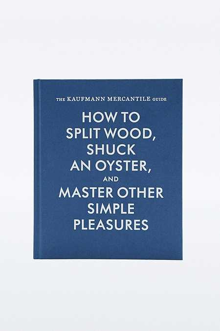 """Buch """"The Kaufmann Mercantile Guide: How to Split Wood, Shuck an Oyster, and Other Simple Pleasures"""""""