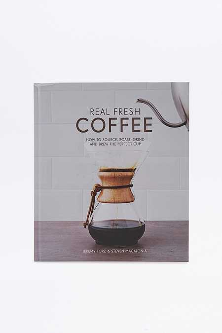 Livre Real Fresh Coffee : How to Source, Roast, Grind and Brew Your Own Perfect Cup