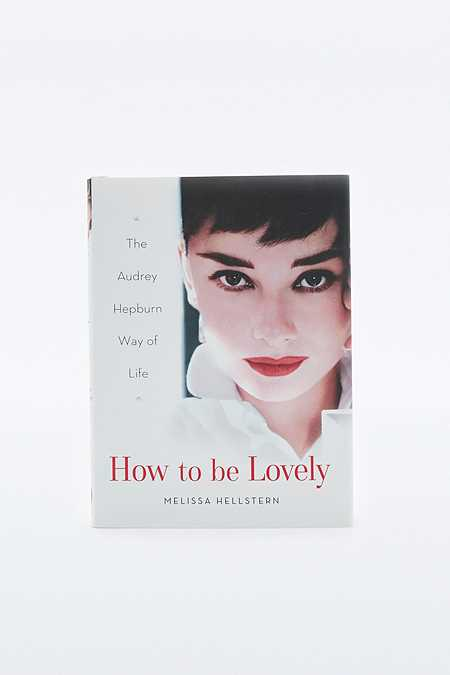 How to be Lovely: The Audrey Hepburn Way of Life Book