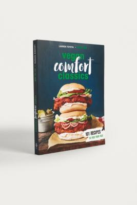 Vegan Comfort Classics: 101 Recipes to Feed Your Face By Lauren Toyota