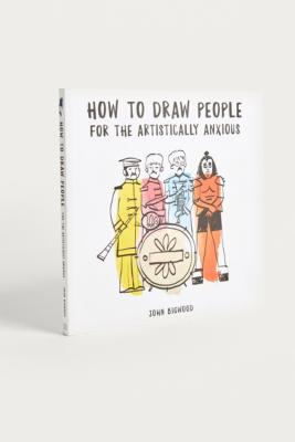 How To Draw People For The Artistically Anxious By John Bigwood by Urban Outfitters