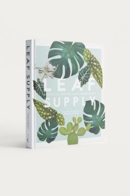 Leaf Supply: A Guide To Keeping Happy House Plants By Lauren Camilleri & Sophia Kaplan by Urban Outfitters