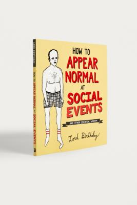 how-to-appear-normal-at-social-events:-and-other-essential-wisdom-by-lord-birthday by urban-outfitters