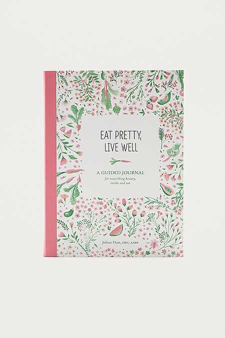 Eat Pretty Live Well A Guided Journal For Nourishing Beauty Inside And Out